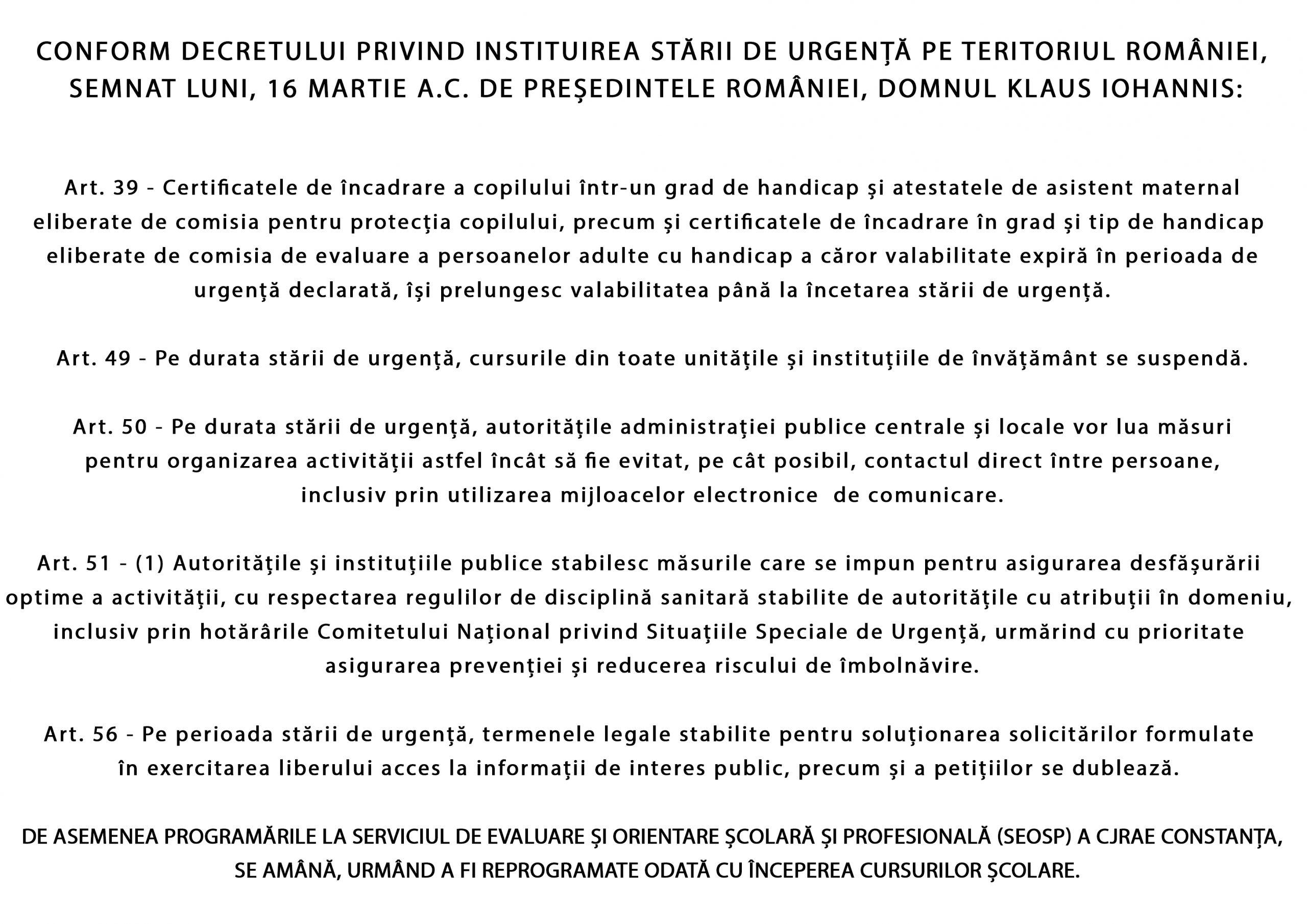 Conform decretului privind instituirea stării de urgență pe teritoriul României, semnat luni, 16 martie a.c. de Președintele României, domnul Klaus Iohannis: